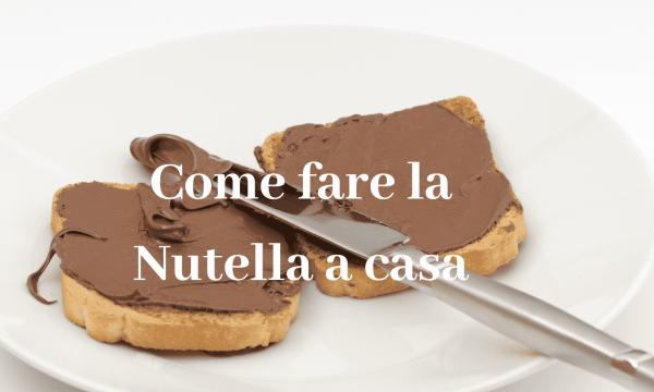 Come fare la Nutella a casa